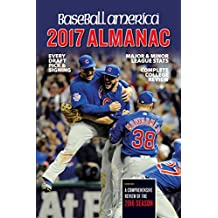 Baseball America 2017 Almanac: Comprehensive Review of the 2016 Season (Baseball America Almanac)