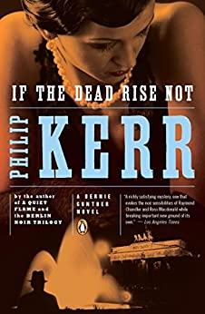 If the Dead Rise Not: A Bernie Gunther Novel by [Kerr, Philip]