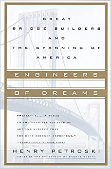 Engineers of Dreams: Great Bridge Builders and the Spanning of America