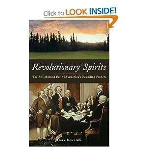 Revolutionary Spirits: The Enlightened Faith of America's Founding Fathers Gary Kowalski