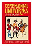 Ceremonial Uniforms of the World, Jack Cassin-Scott and John Fabb, 0668042796