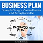 Business Plan: A Guide to Planning the Strategy of a Successful Business with a Winning Business Plan | Travis Goleman