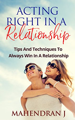 Acting right in a relationship: Tips and techniques to always win in a relationship by [Jaganathan, Mahendran]
