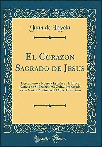 El Corazon Sagrado de Jesus: Descubierto a Nuestra España en la ...