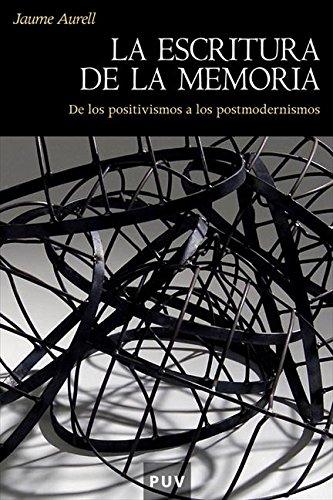 Descargar Libro La Escritura De La Memoria: De Los Positivismos A Los Postmodernismos Jaume Aurell