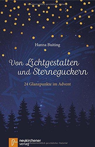 Von Lichtgestalten und Sterneguckern: 24 Glanzpunkte im Advent