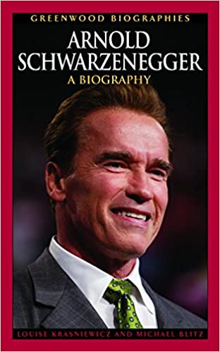 Arnold Schwarzenegger: A Biography (Greenwood Biographies)