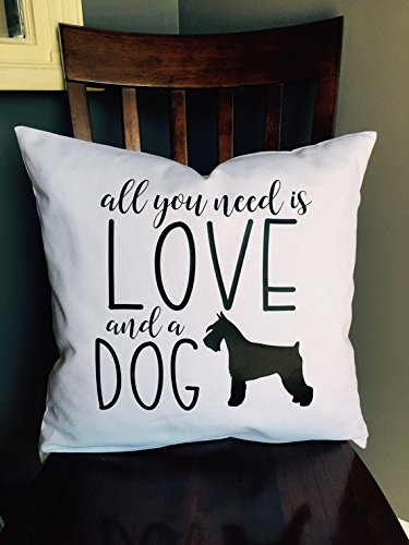 All you need is love and a dog Pillowcase, Dog lover pillow cover, Pet lover present, Custom dog pillow, schnauzer puppy gift, dog family décor, Gift for Dog Lovers