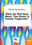 download ebook wacky aphorisms, what the web says about fun home: a family tragicomic pdf epub
