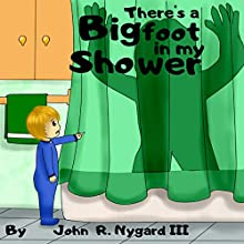 There's a Bigfoot in My Shower Audiobook by John Nygard III Narrated by Chris Abernathy