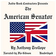 The American Senator Audiobook by Anthony Trollope Narrated by Flo Gibson