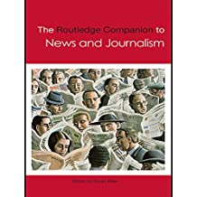 The Routledge Companion to News and Journalism (Routledge Media and Cultural Studies Companions)