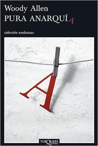 Amazon.com: Pura Anarquia. Coleccion Andanzas, (Spanish Edition) (9788483830109): Woody Allen, Ed Carosia, Carlos Milla Soler: Books