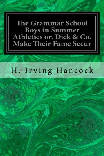 Read Online The Grammar School Boys in Summer Athletics or, Dick & Co. Make Their Fame Secur pdf epub