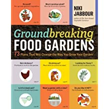 By Niki Jabbour - Groundbreaking Food Gardens: 73 Plans That Will Change the Way You Grow Your Garden