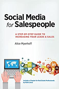 Social Media for Salespeople: A Step-by-Step Guide to Increasing Your Leads & Sales by [Myerhoff, Alice]