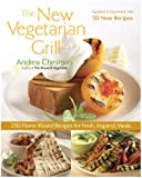 The New Vegetarian Grill: 250 Flame-Kissed Recipes for Fresh, Inspired Meals