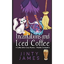 Incantations and Iced Coffee: A Coffee Witch Cozy Mystery