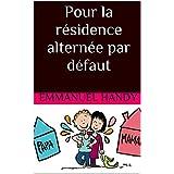 Pour la résidence alternée par défaut (French Edition)
