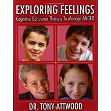 Exploring Feelings: Anger: Cognitive Behaviour Therapy to Manage Anger by Tony Attwood (2004-11-01)