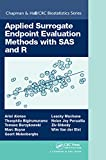 Applied Surrogate Endpoint Evaluation Methods with SAS and R (Chapman & Hall/CRC Biostatistics Series)