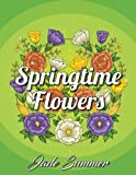 Springtime Flowers: An Adult Coloring Book with Beautiful Spring Flowers, Easy Flower Designs, and Relaxing Floral Patterns (Relaxation Gifts)