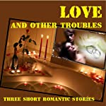 Love... and Other Troubles: Three Short Romantic Stories | Kimberly Lowe,E.C. Mortimer