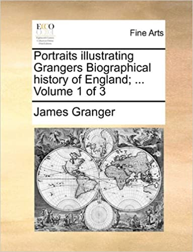 Portraits illustrating Grangers Biographical history of England: ... Volume 1 of 3