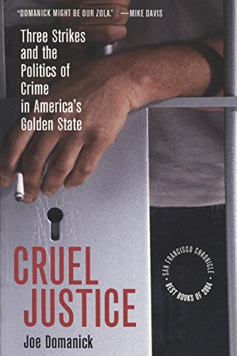 Cruel Justice: Three Strikes and the Politics of Crime in America's Golden State
