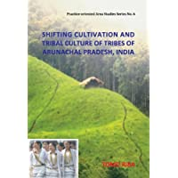 Shifting Cultivation And Tribal Culture of Tribes of Arunachal Pradesh, India (Practice-oriented Area Studies Series No. 6)