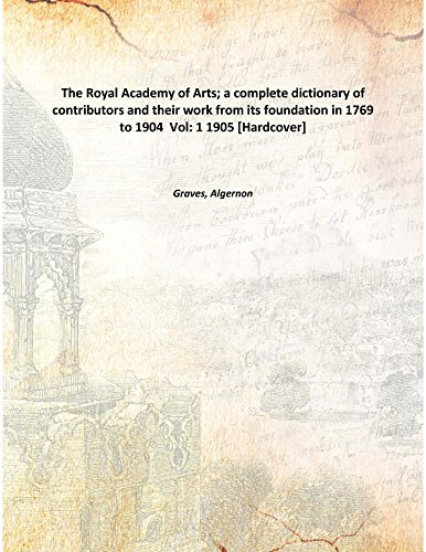 Read Online The Royal Academy of Arts; a complete dictionary of contributors and their work from its foundation in 1769 to 1904 Volume 1 1905 [Hardcover] pdf epub