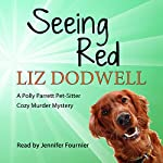 Seeing Red: A Polly Parrett Pet-Sitter Cozy Murder Mystery, Book 4 | Liz Dodwell