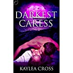 Darkest Caress | Kaylea Cross