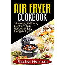 Air Fryer Cookbook: 35 Healthy, Delicious, Quick and Easy Air Fryer Recipes for Easy Living