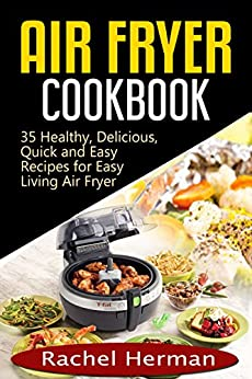 Air Fryer Cookbook: 35 Healthy, Delicious, Quick and Easy