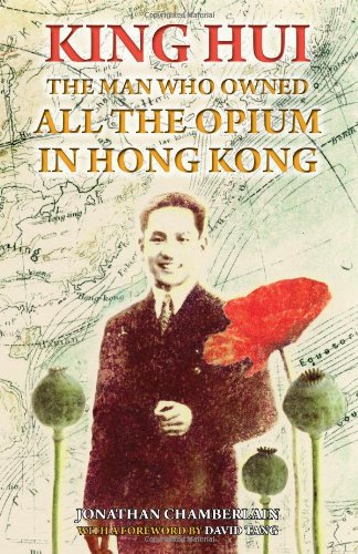 King Hui: The Man Who Owned All the Opium in Hong Kong pdf epub