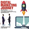 Digital Marketing Journey: 6 Steps to Reinvent Your Marketing Strategy Audiobook by Richard Blazevich, Eric Bishop Narrated by Chris Abernathy