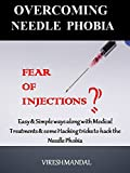Overcoming Needle Phobia: Easy & Simple ways along with Medical Treatments & some Hacking tricks to hack the Needle Phobia