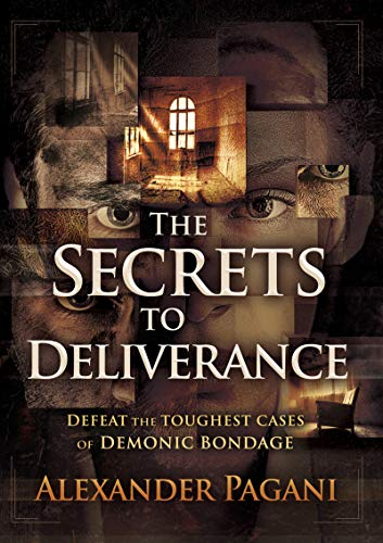 The Secrets to Deliverance: Defeat the Toughest Cases of Demonic Bondage (Prayer For Favor With God And Man)