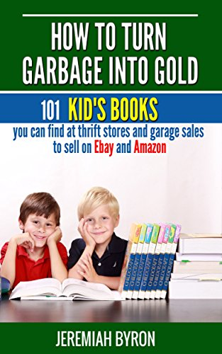 How to turn Garbage into Gold: 101 Kid's Books you can find at Thrift Stores and Garage Sales to sell on Ebay and Amazon