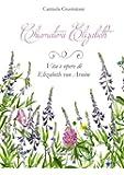 Chiamatemi Elizabeth. Vita e opere di Elizabeth von Arnim