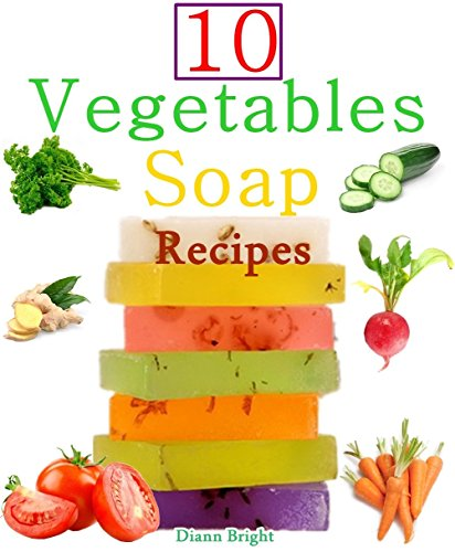 (10 Easy Homemade Vegetables Soap Recipes: Make your own vegetable soaps from natural ingredients)