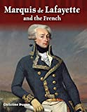 Marquis de Lafayette and the French - Social Studies Book for Kids - Great for School Projects and Book Reports (Primary Source Readers: Focus on)