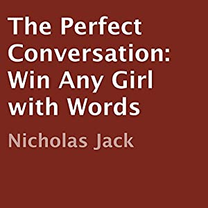 The Perfect Conversation: Win Any Girl with Words Audiobook