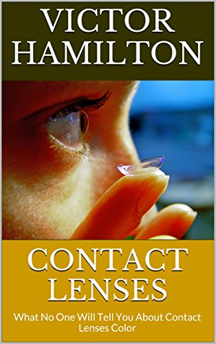 Contact Lenses: What No One Will Tell You About Contact Lenses (Lenses Contact)