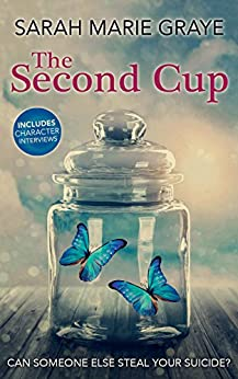 The Second Cup: Can someone else steal your suicide? (The Butterfly Effect Book 1) by [Graye, Sarah Marie]