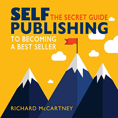 Self-Publishing: The Secret Guide to Becoming a Best Seller