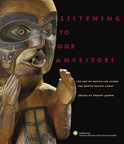 Listening to Our Ancestors: The Art of Native Life Along the Pacific Northwest Coast ()