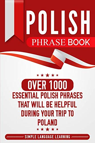 (Polish Phrase Book: Over 1000 Essential Polish Phrases That Will Be Helpful During Your Trip to Poland)