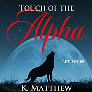 Touch of the Alpha: Part Three Audiobook